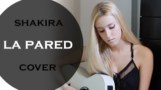 La pared- Shakira (Cover by Xandra Garsem)