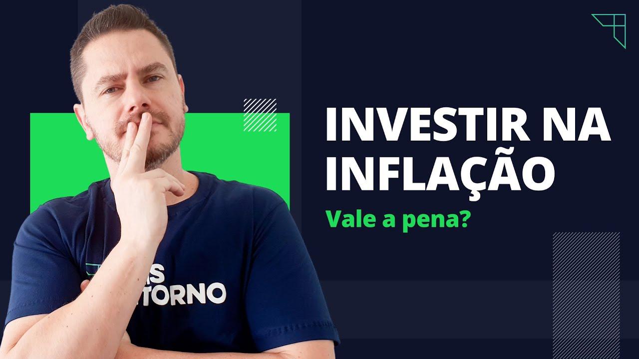 É o momento de INVESTIR na INFLAÇÃO?
