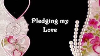 ♫ Pledging my love