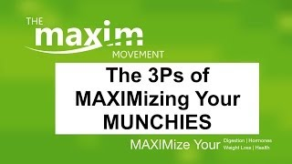 MAXIMize Your Munchies with These 3Ps