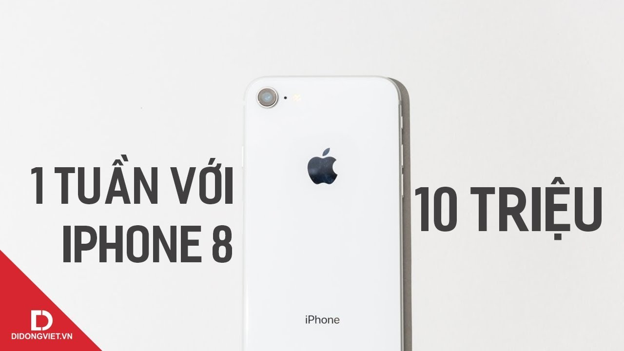 Sau 1 tuần với iPhone 8 giá 10 triệu?