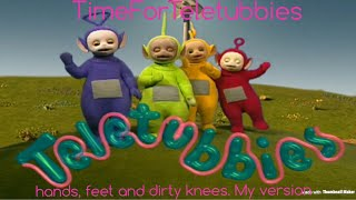 Teletubbies: Hands Feet And Dirty Knees. My Version.