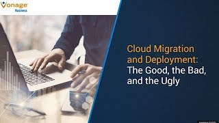Cloud Migration & Deployment: the Good, the Bad, and the Ugly