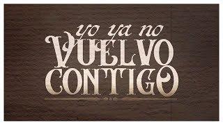 Yo Ya No Vuelvo Contigo - (Video Con Letras) - Lenin Ramirez ft. Grupo Firme