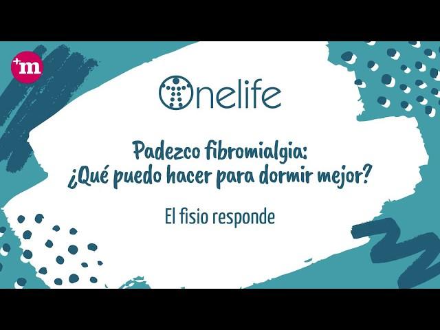 Padezco fibromialgia: ¿Qué puedo hacer para dormir mejor? - Onelife - Tu clínica para el dolor