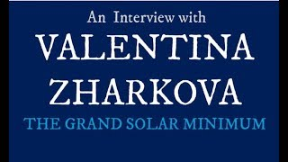 Our Very Special Guest Valentina Zharkova - Grand Solar Minimum Channel GSM Global Cooling