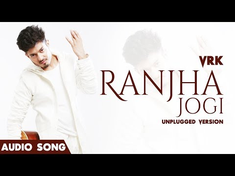 Ranjha Jogi   Unplugged Version   VRK   Latest Punjabi Song 2018   Audio Song
