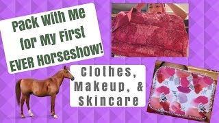 Pack With Me For My First EVER HORSE SHOW! | Clothes, Makeup, & Skincare