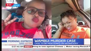 Wambui murder case: Kori's mistress Judy Wangui, car-hire man to be arraigned Wednesday