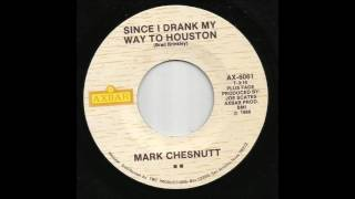 Mark Chesnutt - Since I Drank My Way To Houston