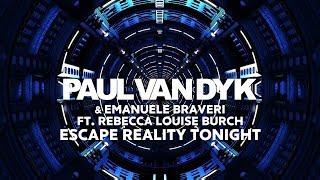 Paul van Dyk & Emanuele Braveri ft. Rebecca Louise Burch - Escape Reality Tonight