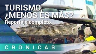 'Turismo, ¿menos es más?' COMPLETO | Crónicas