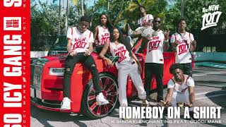 K Shiday & Enchanting - Homeboy On A Shirt (feat. Gucci Mane) [Official Audio]