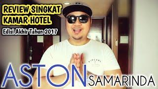 Review Singkat Kamar Hotel | Edisi Akhir Tahun 2017 | Hotel Aston Samarinda