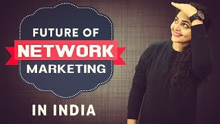 Future of Network Marketing in India | Network Marketing Future in India