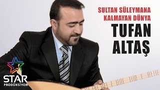 Tufan Altaş - Sultan Süleymana Kalmayan Dünya (Official Audio)