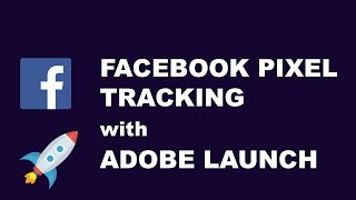 Facebook Pixel Tracking with Adobe Launch. Tutorial 2018