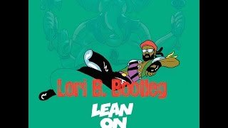 Major Lazer & DJ Snake - Lean On (Lori B. Bootleg)