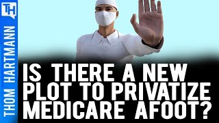 Is There a New Plot To Privatize Medicare Afoot?
