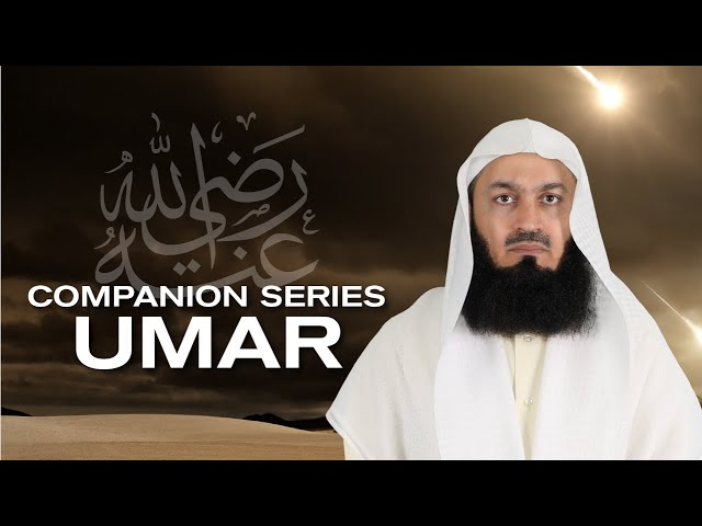 Ep 3 | Who is Umar RA? Getting To Know The Companions - Series with Mufti Menk