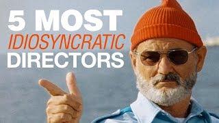 The 5 Most Idiosyncratic Directors
