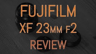 Fujifilm XF 23mm f2 review (with X100T comparison)