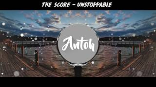 The Score   Unstoppable [Lyric Video]