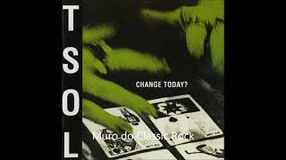 T.S.O.L 1984 Change Today?