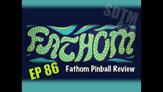 SDTM Episode 86: Fathom Pinball Review