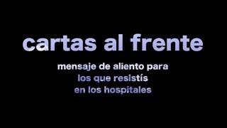 Cartas al frende - mensaje de aliento para los que resistís en los hospitales