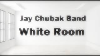 JAY CHUBAK BAND – WHITE ROOM