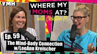 Ep. 59 Mind-Body Connection w/ LeeAnn Kreischer | Where My Moms At Podcast