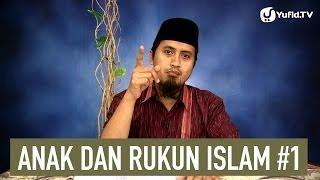 Kajian Islam Anak Dan Rukun Islam Bagian 1  Ustadz Abdullah Zaen MA