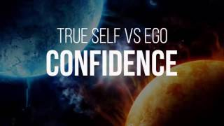 The Difference Between The True Self And Ego Confidence