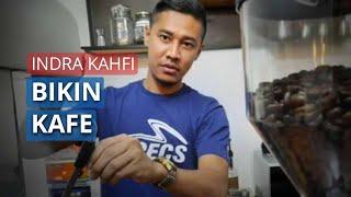 Indra Kahfi Buat Kafe, Gimana Awal Ceritanya?