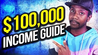 HOW TO MAKE $100,000 IN A YEAR ($100K/Year Income Guide Active Income + Passive Income)