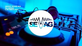 Arabic House Mix DJ SEVAG live remix 2017
