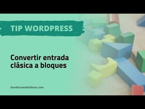 Tipo WordPress: Convertir entrada de Editor Clásico a Bloques   Vídeo 30 segundos