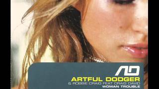 Artful Dodger feat. Craig David - Woman Trouble (Full Lenght Version)