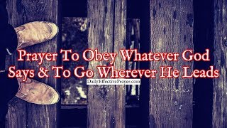 Prayer To Obey Whatever God Says and To Go Wherever He Leads