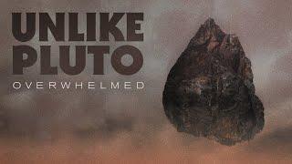 Unlike Pluto - Overwhelmed
