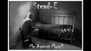 Stead-E - Me Against Myself