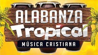 MUSICA CRISTIANA TROPICAL ALEGRE [ ALABANZA ]