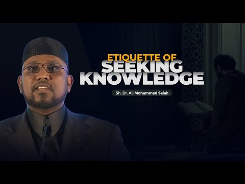 Etiquette of Seeking Knowledge - Sh. Dr. Ali Mohammed Salah