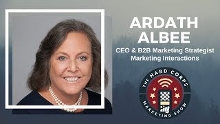 Creating Buyer Personas that Drive Content Strategy - Ardath Albee - Hard Corps Marketing Show #102