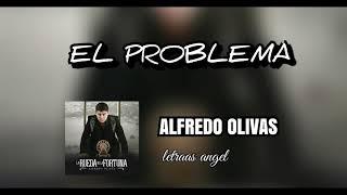 (LETRA) El Problema - ALFREDO OLIVAS (Estudio)