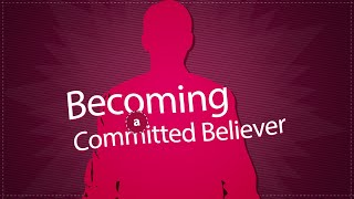 Becoming a Committed Believer