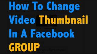 How to change Facebook video thumbnail in a private Facebook group