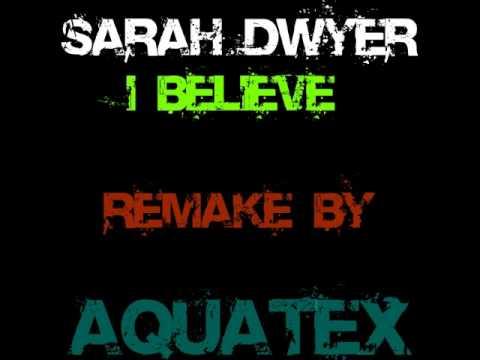 aquatex-i belive feat sarahdwyer remake  2011..wmv