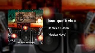 Dennis e Cantini-isso que é vida (PalcoMix)